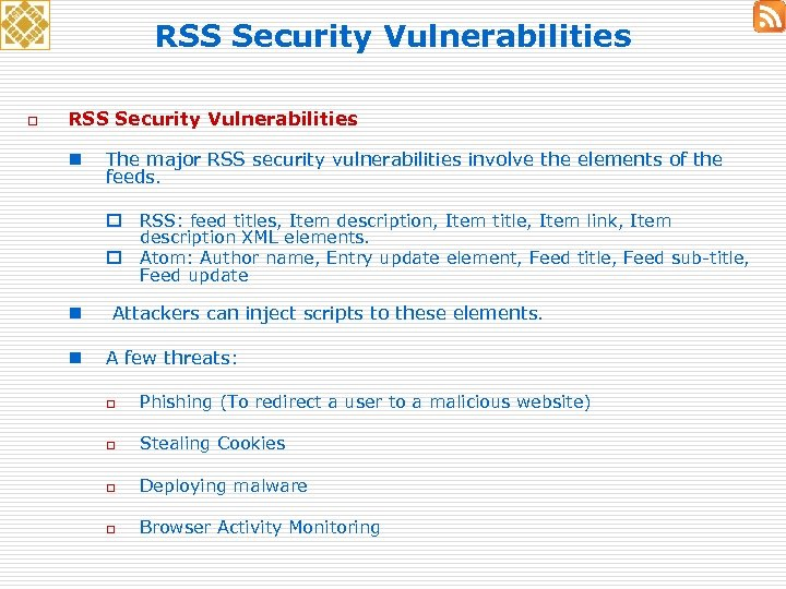 RSS Security Vulnerabilities o RSS Security Vulnerabilities n The major RSS security vulnerabilities involve