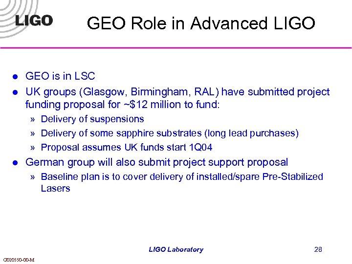 GEO Role in Advanced LIGO l l GEO is in LSC UK groups (Glasgow,