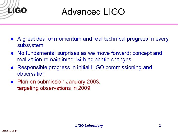 Advanced LIGO l l A great deal of momentum and real technical progress in
