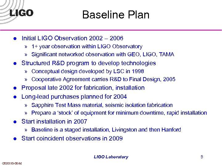Baseline Plan l Initial LIGO Observation 2002 – 2006 » 1+ year observation within