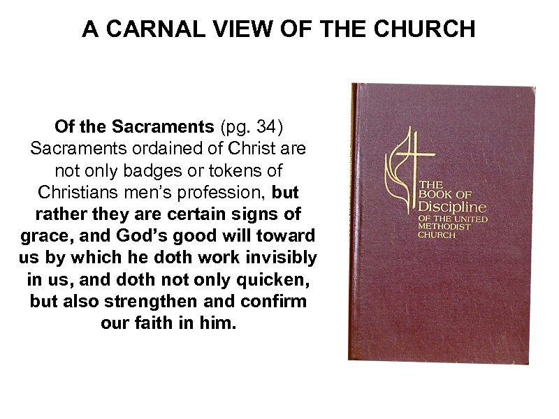 A CARNAL VIEW OF THE CHURCH Of the Sacraments (pg. 34) Sacraments ordained of