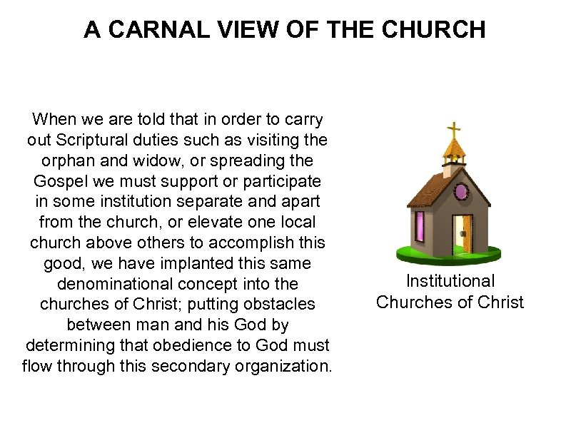 A CARNAL VIEW OF THE CHURCH When we are told that in order to