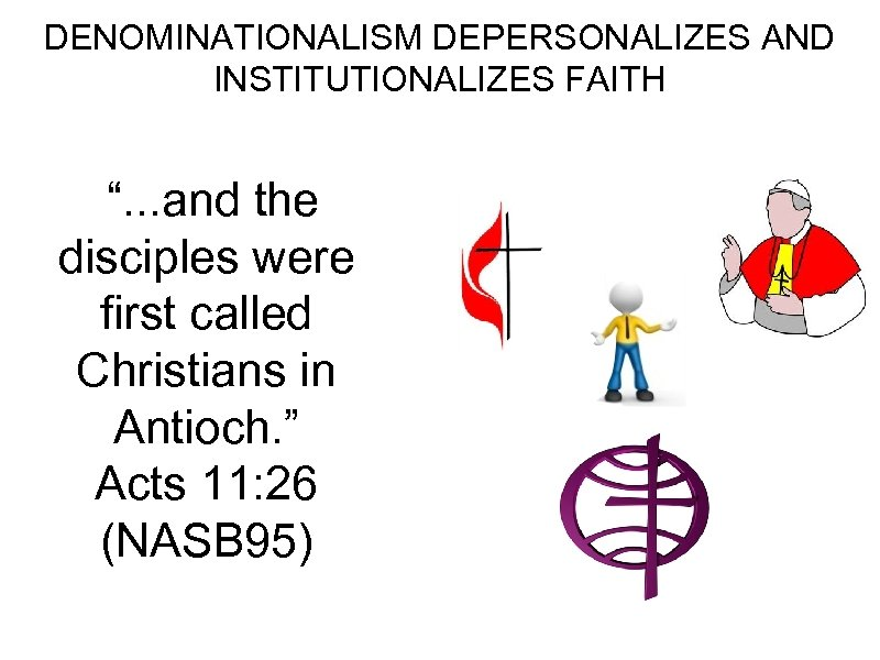 "DENOMINATIONALISM DEPERSONALIZES AND INSTITUTIONALIZES FAITH "". . . and the disciples were first called"