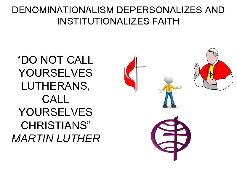 "DENOMINATIONALISM DEPERSONALIZES AND INSTITUTIONALIZES FAITH ""DO NOT CALL YOURSELVES LUTHERANS, CALL YOURSELVES CHRISTIANS"" MARTIN"
