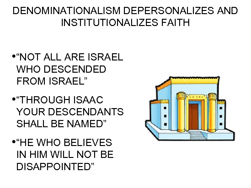 "DENOMINATIONALISM DEPERSONALIZES AND INSTITUTIONALIZES FAITH • ""NOT ALL ARE ISRAEL WHO DESCENDED FROM ISRAEL"""