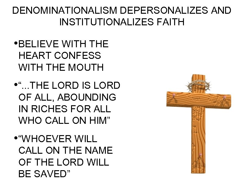 DENOMINATIONALISM DEPERSONALIZES AND INSTITUTIONALIZES FAITH • BELIEVE WITH THE HEART CONFESS WITH THE MOUTH