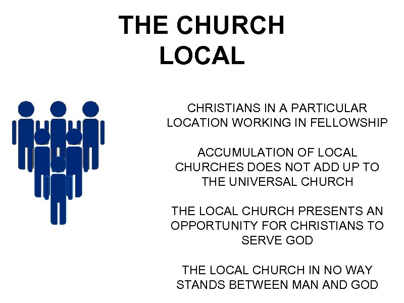 THE CHURCH LOCAL CHRISTIANS IN A PARTICULAR LOCATION WORKING IN FELLOWSHIP ACCUMULATION OF LOCAL