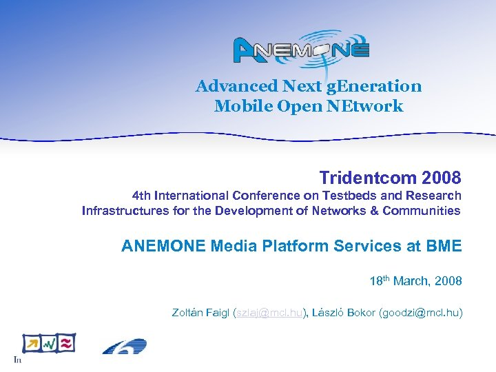 Advanced Next g. Eneration Mobile Open NEtwork Tridentcom 2008 4 th International Conference on