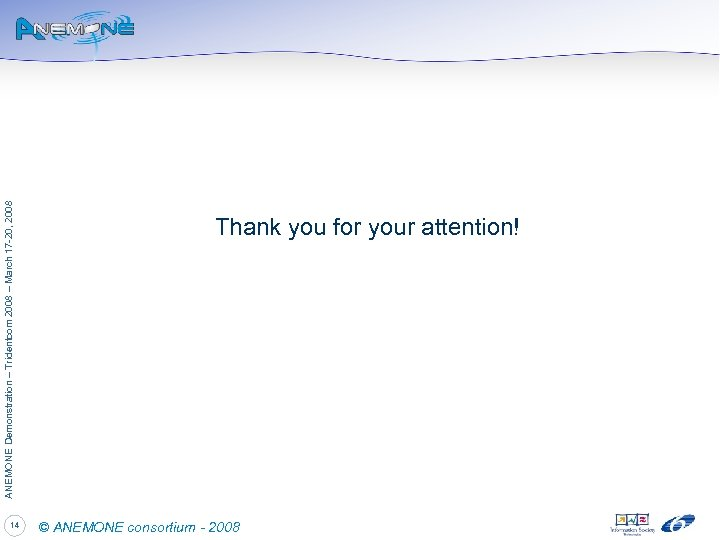 14 ANEMONE Demonstration – Tridentcom 2008 – March 17 -20, 2008 Thank you for
