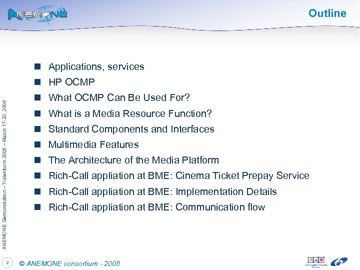 Outline n Applications, services ANEMONE Demonstration – Tridentcom 2008 – March 17 -20, 2008