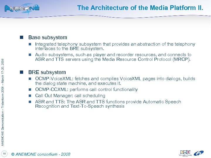 The Architecture of the Media Platform II. n Base subsystem Integrated telephony subsystem that
