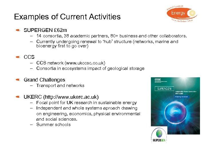 Examples of Current Activities SUPERGEN £ 62 m – 14 consortia, 38 academic partners,