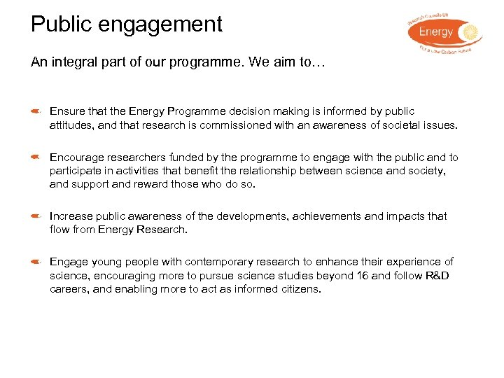 Public engagement An integral part of our programme. We aim to… Ensure that the