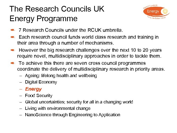 The Research Councils UK Energy Programme 7 Research Councils under the RCUK umbrella. Each