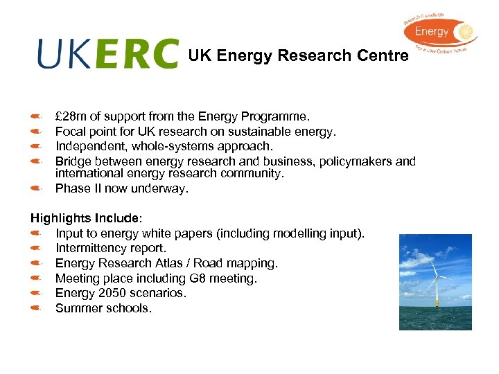 UK Energy Research Centre £ 28 m of support from the Energy Programme. Focal