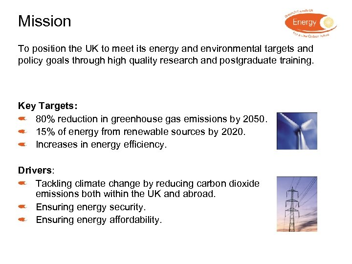Mission To position the UK to meet its energy and environmental targets and policy