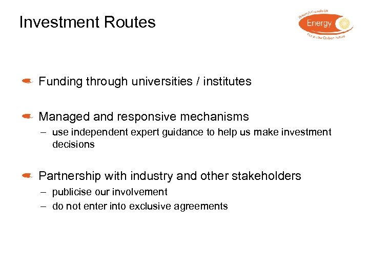 Investment Routes Funding through universities / institutes Managed and responsive mechanisms – use independent