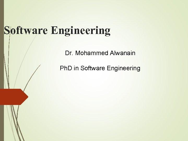 Software Engineering Dr. Mohammed Alwanain Ph. D in Software Engineering