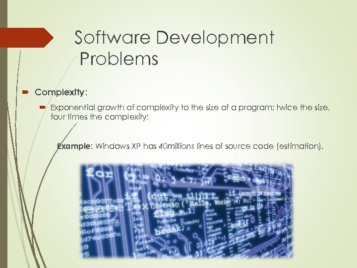 Software Development Problems Complexity: Exponential growth of complexity to the size of a program: