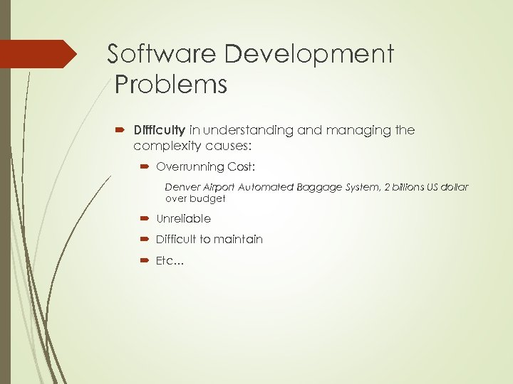 Software Development Problems Difficulty in understanding and managing the complexity causes: Overrunning Cost: Denver