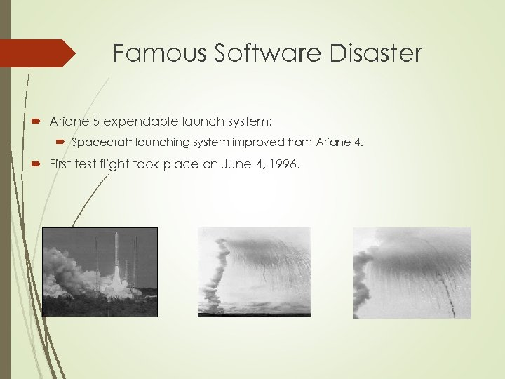 Famous Software Disaster Ariane 5 expendable launch system: Spacecraft launching system improved from Ariane