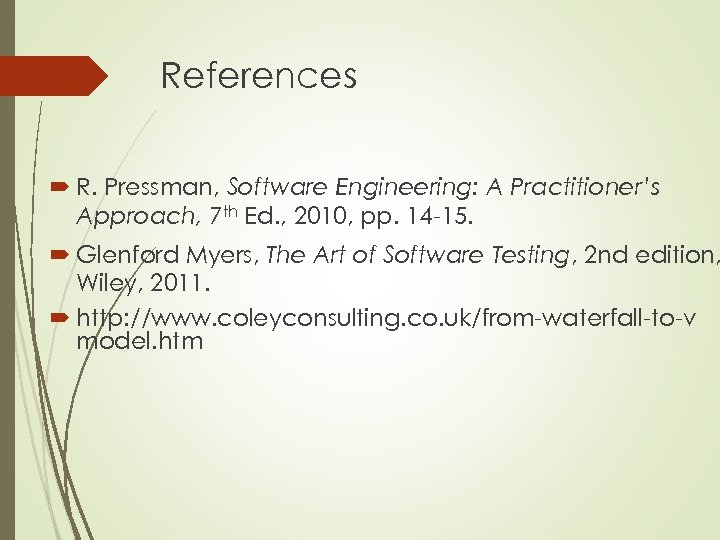 References R. Pressman, Software Engineering: A Practitioner's Approach, 7 th Ed. , 2010, pp.