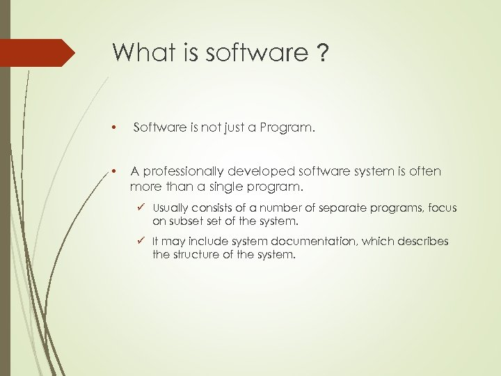 What is software ? • Software is not just a Program. • A professionally