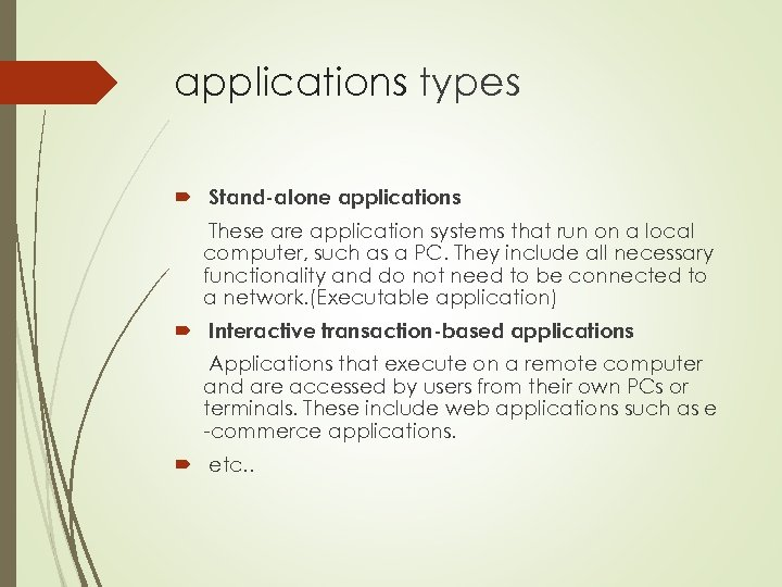 applications types Stand-alone applications These are application systems that run on a local computer,