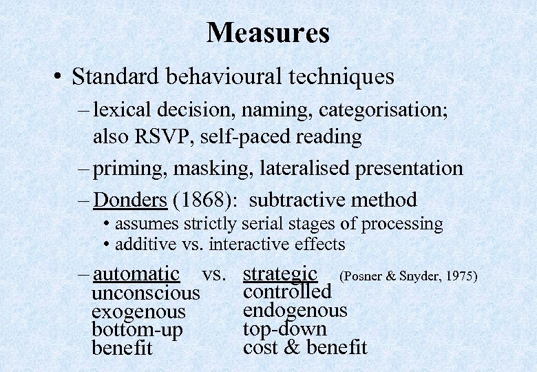 Measures • Standard behavioural techniques – lexical decision, naming, categorisation; also RSVP, self-paced reading