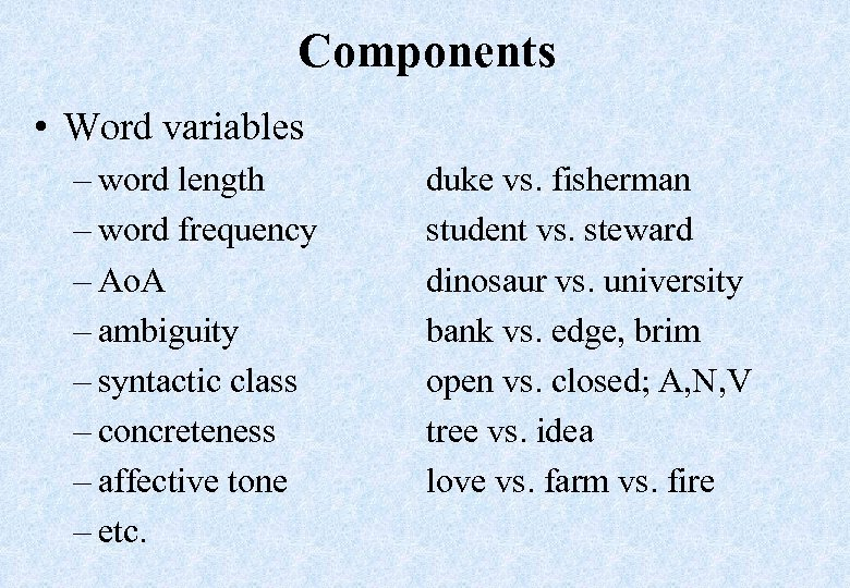 Components • Word variables – word length – word frequency – Ao. A –