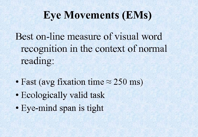 Eye Movements (EMs) Best on-line measure of visual word recognition in the context of
