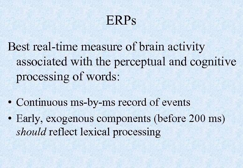 ERPs Best real-time measure of brain activity associated with the perceptual and cognitive processing