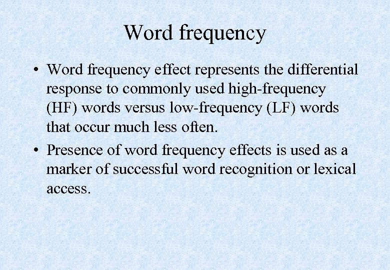 Word frequency • Word frequency effect represents the differential response to commonly used high-frequency