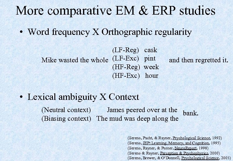 More comparative EM & ERP studies • Word frequency X Orthographic regularity (LF-Reg) cask