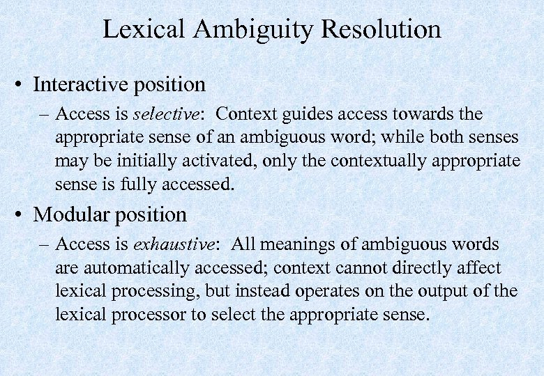 Lexical Ambiguity Resolution • Interactive position – Access is selective: Context guides access towards