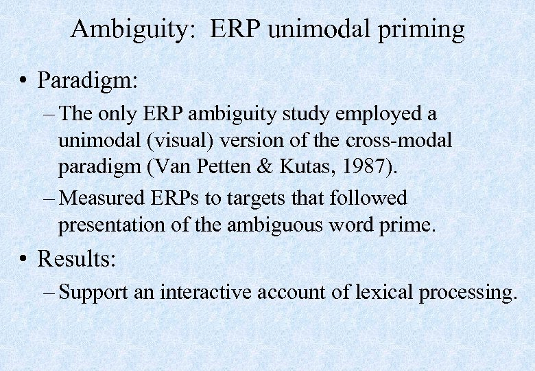 Ambiguity: ERP unimodal priming • Paradigm: – The only ERP ambiguity study employed a