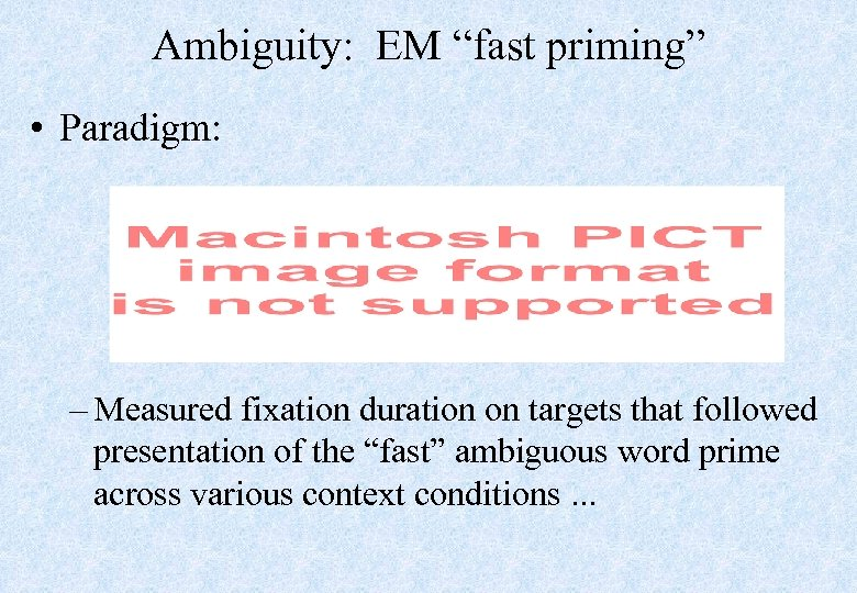 "Ambiguity: EM ""fast priming"" • Paradigm: – Measured fixation duration on targets that followed"