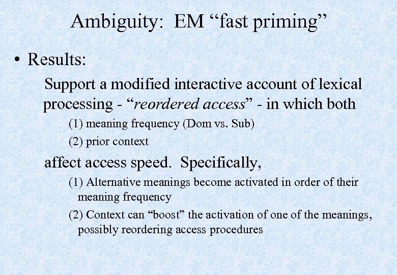 "Ambiguity: EM ""fast priming"" • Results: Support a modified interactive account of lexical processing"
