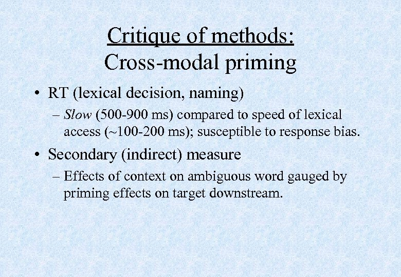 Critique of methods: Cross-modal priming • RT (lexical decision, naming) – Slow (500 -900