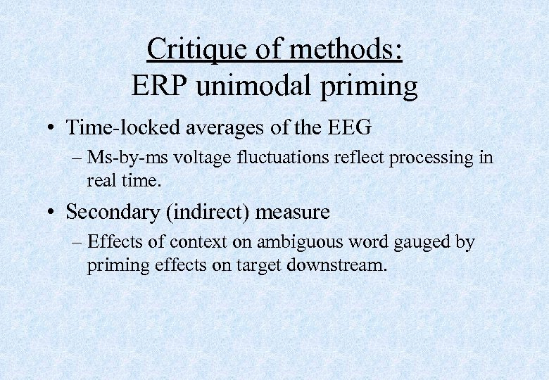 Critique of methods: ERP unimodal priming • Time-locked averages of the EEG – Ms-by-ms