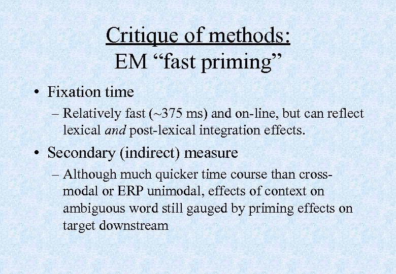 "Critique of methods: EM ""fast priming"" • Fixation time – Relatively fast (~375 ms)"
