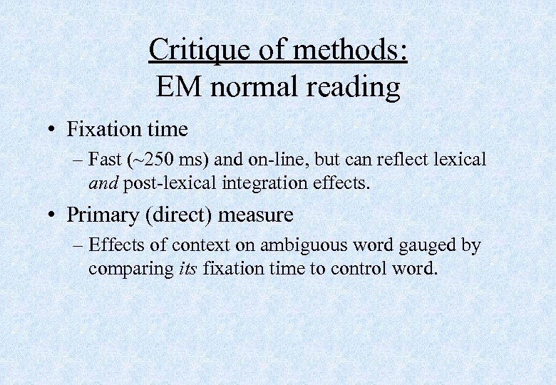 Critique of methods: EM normal reading • Fixation time – Fast (~250 ms) and