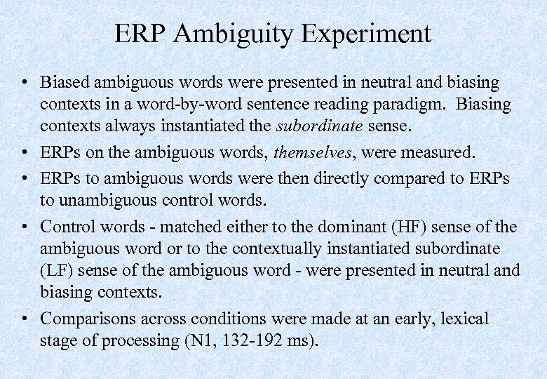 ERP Ambiguity Experiment • Biased ambiguous words were presented in neutral and biasing contexts