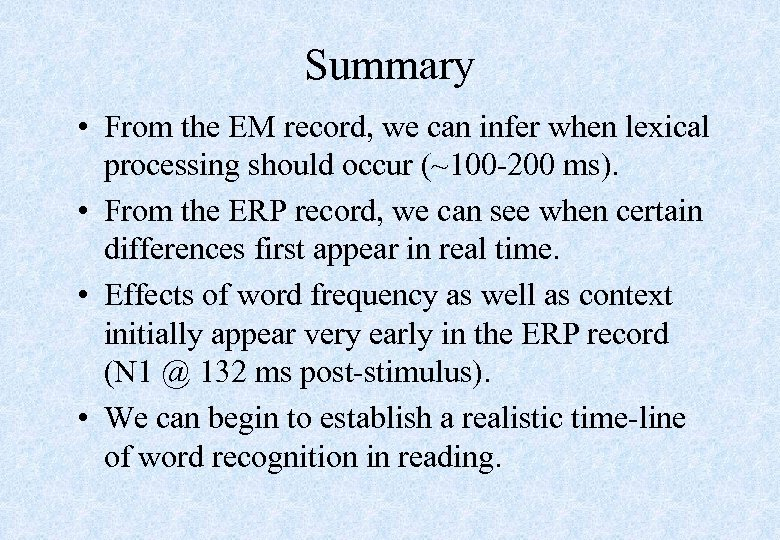 Summary • From the EM record, we can infer when lexical processing should occur