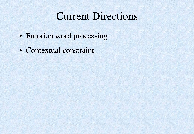 Current Directions • Emotion word processing • Contextual constraint
