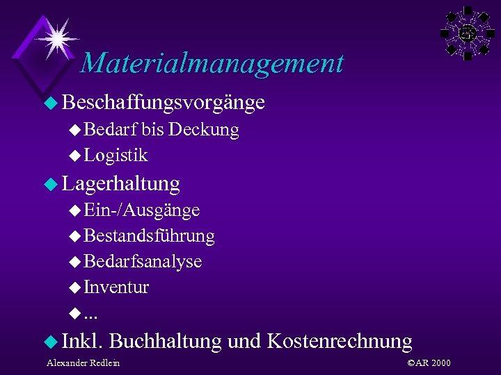 Materialmanagement u Beschaffungsvorgänge u Bedarf bis Deckung u Logistik u Lagerhaltung u Ein-/Ausgänge u
