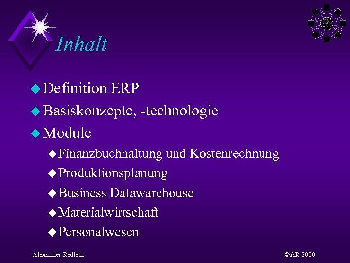 Inhalt u Definition ERP u Basiskonzepte, -technologie u Module u Finanzbuchhaltung und Kostenrechnung u