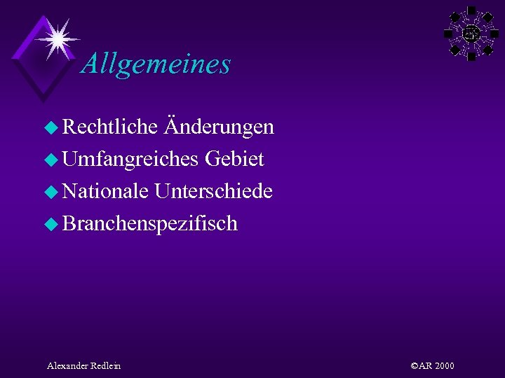 Allgemeines u Rechtliche Änderungen u Umfangreiches Gebiet u Nationale Unterschiede u Branchenspezifisch Alexander Redlein