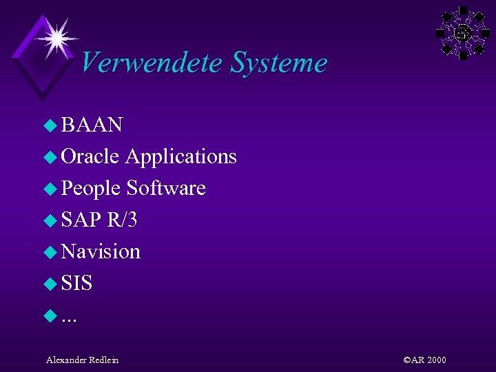 Verwendete Systeme u BAAN u Oracle Applications u People Software u SAP R/3 u