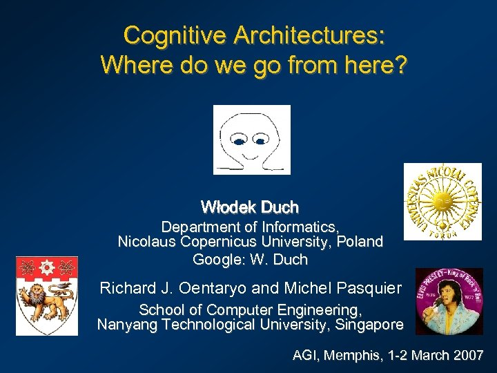 Cognitive Architectures: Where do we go from here? Włodek Duch Department of Informatics, Nicolaus